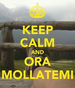 Poster: KEEP CALM AND ORA MOLLATEMI