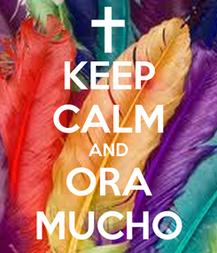 Poster: KEEP CALM AND ORA MUCHO