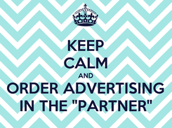 """Poster: KEEP CALM AND ORDER ADVERTISING IN THE """"PARTNER"""""""