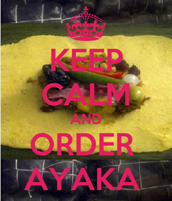 Poster: KEEP CALM AND ORDER  AYAKA