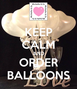 Poster: KEEP CALM AND ORDER BALLOONS