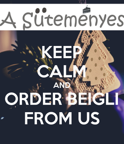 Poster: KEEP CALM AND ORDER BEIGLI FROM US