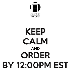 Poster: KEEP CALM AND ORDER BY 12:00PM EST