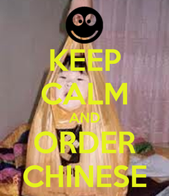 Poster: KEEP CALM AND ORDER CHINESE