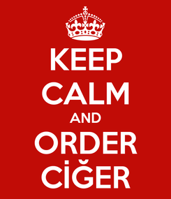 Poster: KEEP CALM AND ORDER CİĞER
