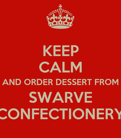 Poster: KEEP CALM AND ORDER DESSERT FROM SWARVE CONFECTIONERY