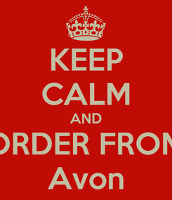 Poster: KEEP CALM AND ORDER FROM Avon