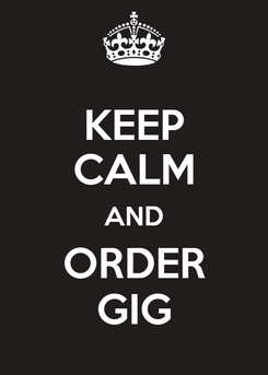 Poster: KEEP CALM AND ORDER GIG