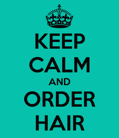 Poster: KEEP CALM AND ORDER HAIR