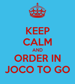 Poster: KEEP CALM AND ORDER IN JOCO TO GO