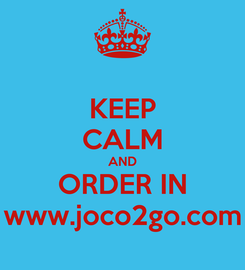 Poster: KEEP CALM AND ORDER IN www.joco2go.com