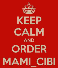 Poster: KEEP CALM AND ORDER MAMI_CIBI