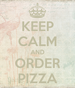 Poster: KEEP CALM AND ORDER PIZZA