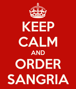 Poster: KEEP CALM AND ORDER SANGRIA
