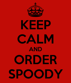 Poster: KEEP CALM AND ORDER SPOODY