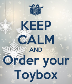 Poster: KEEP CALM AND Order your Toybox
