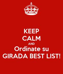 Poster: KEEP CALM AND Ordinate su GIRADA BEST LIST!