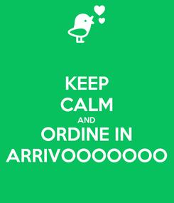 Poster: KEEP CALM AND ORDINE IN ARRIVOOOOOOO