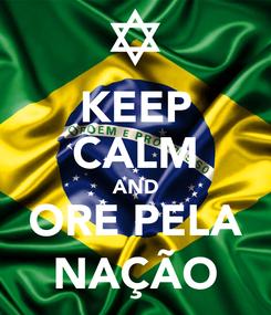 Poster: KEEP CALM AND ORE PELA NAÇÃO