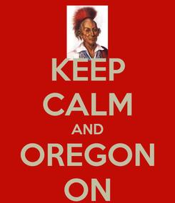 Poster: KEEP CALM AND OREGON ON