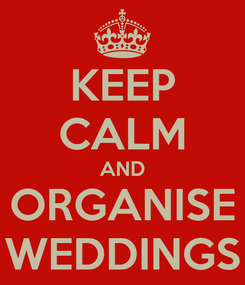 Poster: KEEP CALM AND ORGANISE WEDDINGS