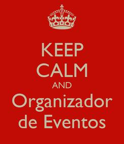 Poster: KEEP CALM AND Organizador de Eventos