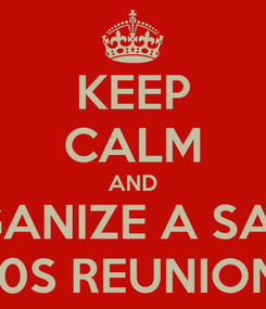 Poster: KEEP CALM AND ORGANIZE A SAVHS 70S REUNION!