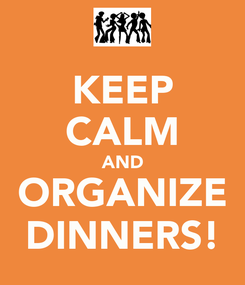 Poster: KEEP CALM AND ORGANIZE DINNERS!