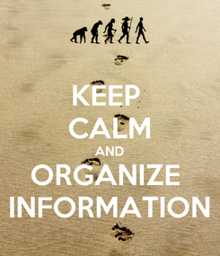 Poster: KEEP  CALM AND ORGANIZE  INFORMATION
