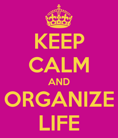 Poster: KEEP CALM AND ORGANIZE LIFE