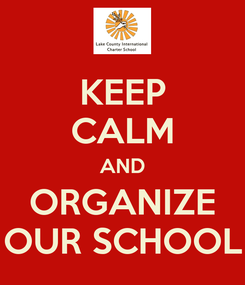 Poster: KEEP CALM AND ORGANIZE OUR SCHOOL