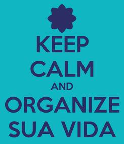 Poster: KEEP CALM AND ORGANIZE SUA VIDA