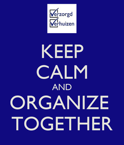 Poster: KEEP CALM AND ORGANIZE  TOGETHER