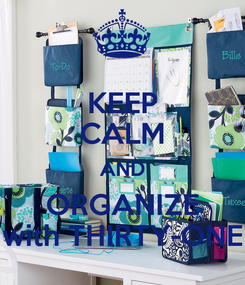Poster: KEEP CALM AND ORGANIZE with THIRTY-ONE