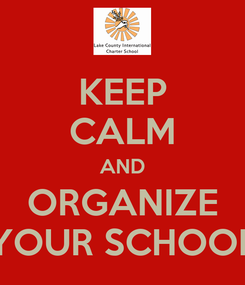 Poster: KEEP CALM AND ORGANIZE YOUR SCHOOL