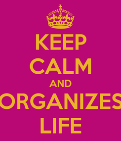 Poster: KEEP CALM AND ORGANIZES LIFE
