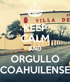 Poster: KEEP CALM AND ORGULLO COAHUILENSE