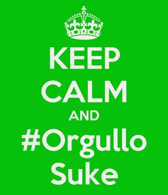 Poster: KEEP CALM AND #Orgullo Suke