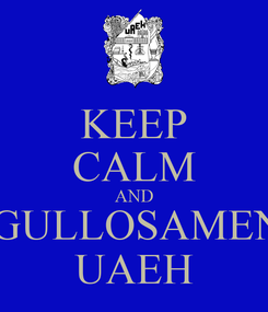 Poster: KEEP CALM AND ORGULLOSAMENTE UAEH
