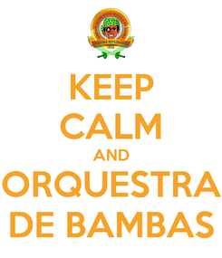 Poster: KEEP CALM AND ORQUESTRA DE BAMBAS