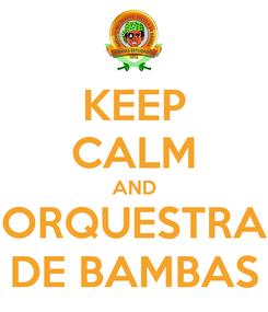 Poster: KEEP CALM AND ORQUESTRA DE BAMBAS