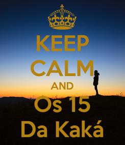 Poster: KEEP CALM AND Os 15 Da Kaká