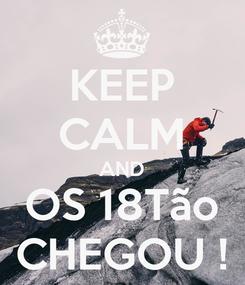 Poster: KEEP CALM AND OS 18Tão CHEGOU !