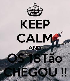 Poster: KEEP CALM AND OS 18Tão CHEGOU !!