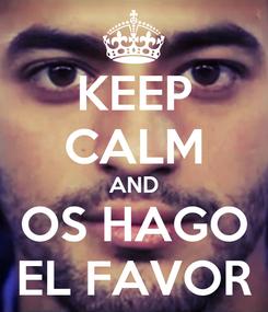 Poster: KEEP CALM AND OS HAGO EL FAVOR