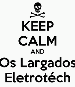 Poster: KEEP CALM AND Os Largados Eletrotéch
