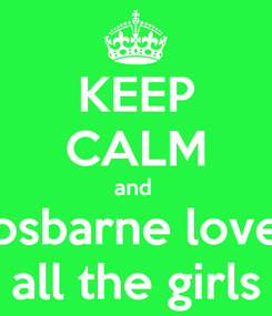 Poster: KEEP CALM and  osbarne love all the girls