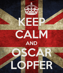 Poster: KEEP CALM AND OSCAR LOPFER