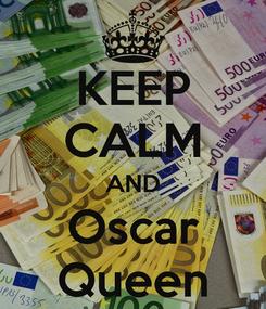 Poster: KEEP CALM AND Oscar Queen