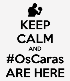 Poster: KEEP CALM AND #OsCaras ARE HERE
